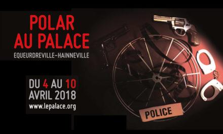 Festival du Polar au Palace d'Equeurdreville-Hainneville du 4 au 10 avril