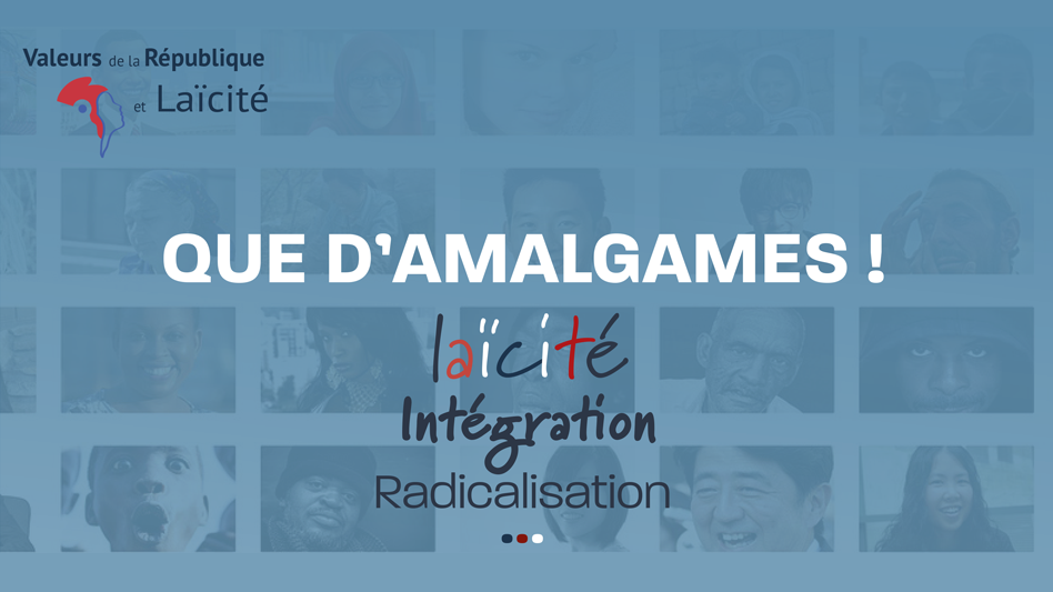 « Que d'amalgames ! laïcité, intégration, radicalisation »
